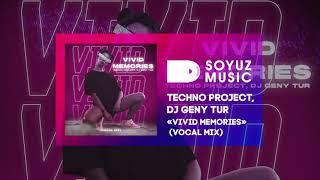 Techno Project, Dj Geny Tur - Vivid Memories (Vocal mix)