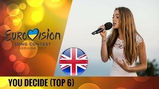 Eurovision 2017 | UNITED KINGDOM (You Decide) | MY TOP 6