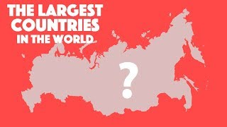 THE LARGEST COUNTRIES In The World | Which countries have the largest amount of territory?