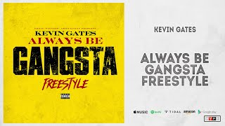 Kevin Gates - Always Be Gangsta Freestyle