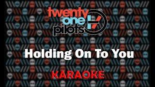 Twenty One Pilots - Holding On To You (Karaoke)