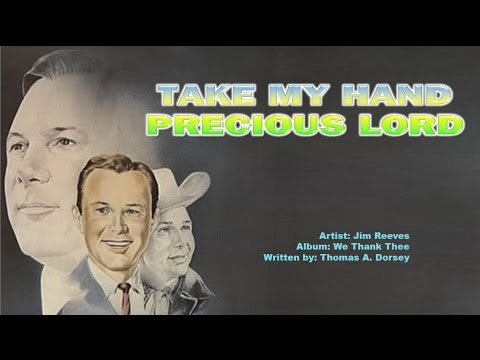 TAKE MY HAND PRECIOUS LORD -  Jim Reeves (with Lyrics)