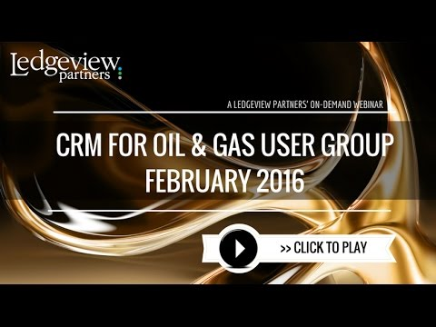February CRM for Oil and Gas General User Group