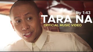 Repeat youtube video TARA NA by 1:43 (OFFICIAL MUSIC VIDEO)