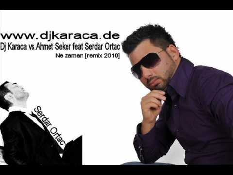 Dj Karaca vs Ahmet Seker feat Serdar Ortac   Ne zaman remix 201