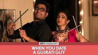 FilterCopy | When You Date A Gujrati Guy | ગુજરાતી છોકરો | Ft. Viraj Ghelani and Devika Vatsa