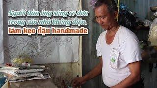 Người đàn ông cô đơn trong căn nhà không điện, làm kẹo đậu phộng handmade