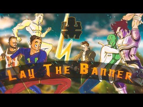 Lay The Banner #3 - La grande finale