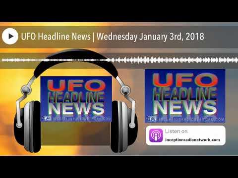 UFO Headline News | Wednesday January 3rd, 2018