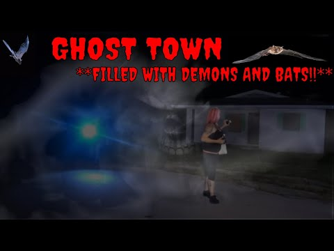 GHOST TOWN ** DEMONS AND BATS**!!