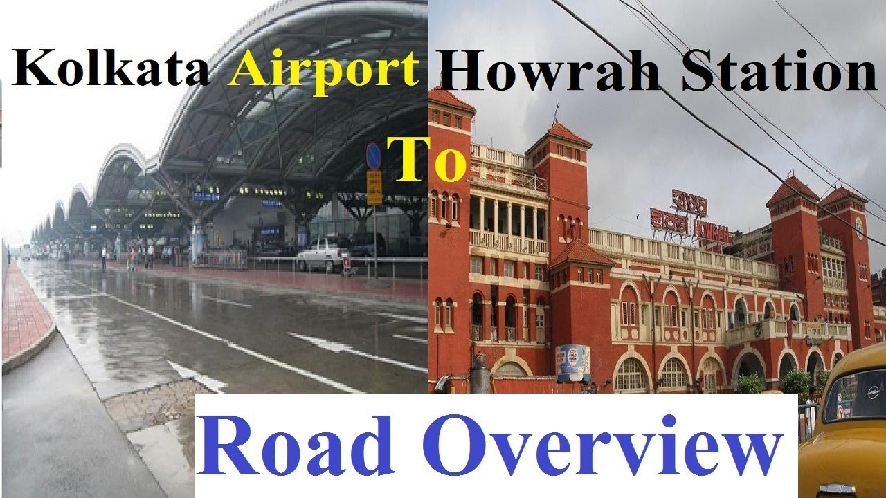 Kolkata Airport To Howrah Station Travel Route The Road Overview