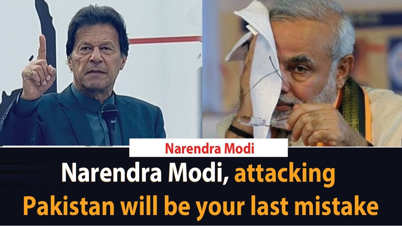 Narendra Modi, attacking Pakistan will be your last mistake  Says, PM Imran khan