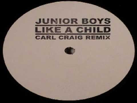 Junior Boys - Like A Child (Carl Craig Remix)