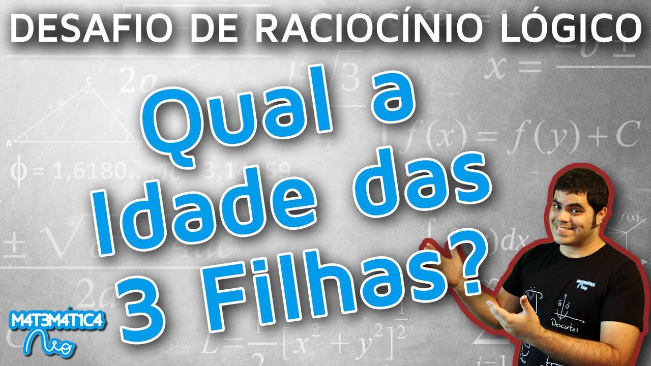 c4902afaf6 Você Consegue Resolver esse Desafio de Raciocínio Lógico ou Problema da  Idade das Três Filhas  - YouTube