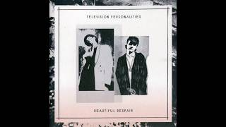 television personalities -  beautiful despair (full album)