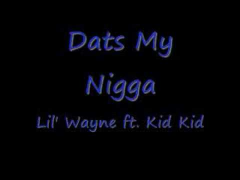 Dats My Nigga - Lil' Wayne feat. Kid Kid