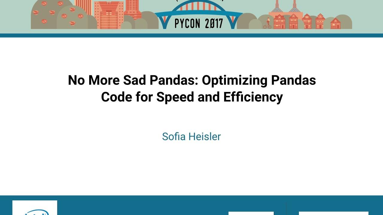 Sofia Heisler No More Sad Pandas Optimizing Pandas Code for Speed and  Efficiency PyCon 2017