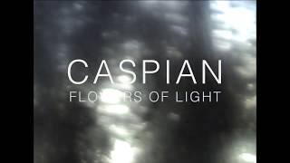 "Caspian - ""Flowers of Light"" (official audio)"