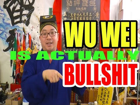 Taoism - Wu Wei is Bullshit