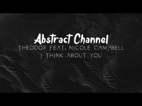 Theodor Feat. Nicole Campbell - I Think About You [Abstract Premiere #002]