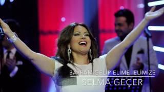 Selma Geçer - Bayram Gelip Elime Elimize