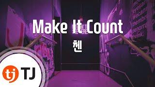 [TJ노래방] Make It Count - 첸(CHEN) / TJ Karaoke
