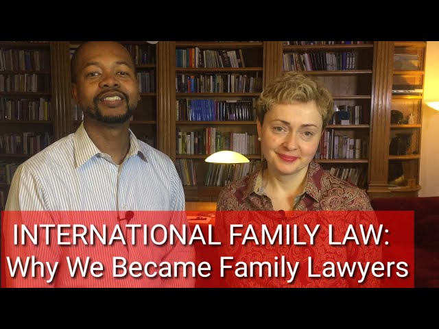 INTERNATIONAL FAMILY LAW: Why We Became Family Lawyers in the First Place