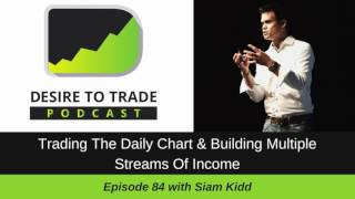 Siam Kidd: Forex Trading The Daily Chart & Building Streams Of Income (084)