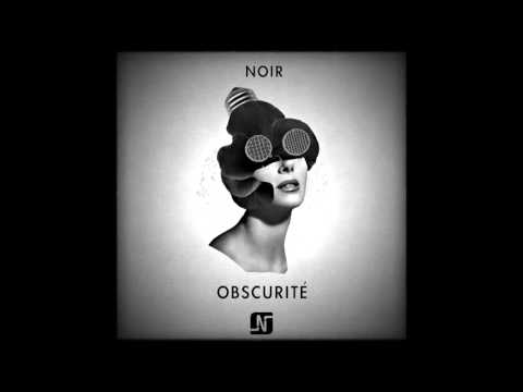 Noir - Obscurité (Original Mix) - Noir Music