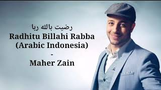 Maher Zain - Radhitu billahi Rabba  رضيت بالله ربا (Lirik)