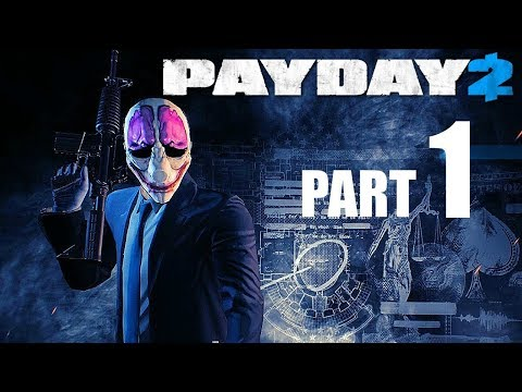 Payday 2 Part 1 Im really good at this but when people are watching me i'm TrAsH