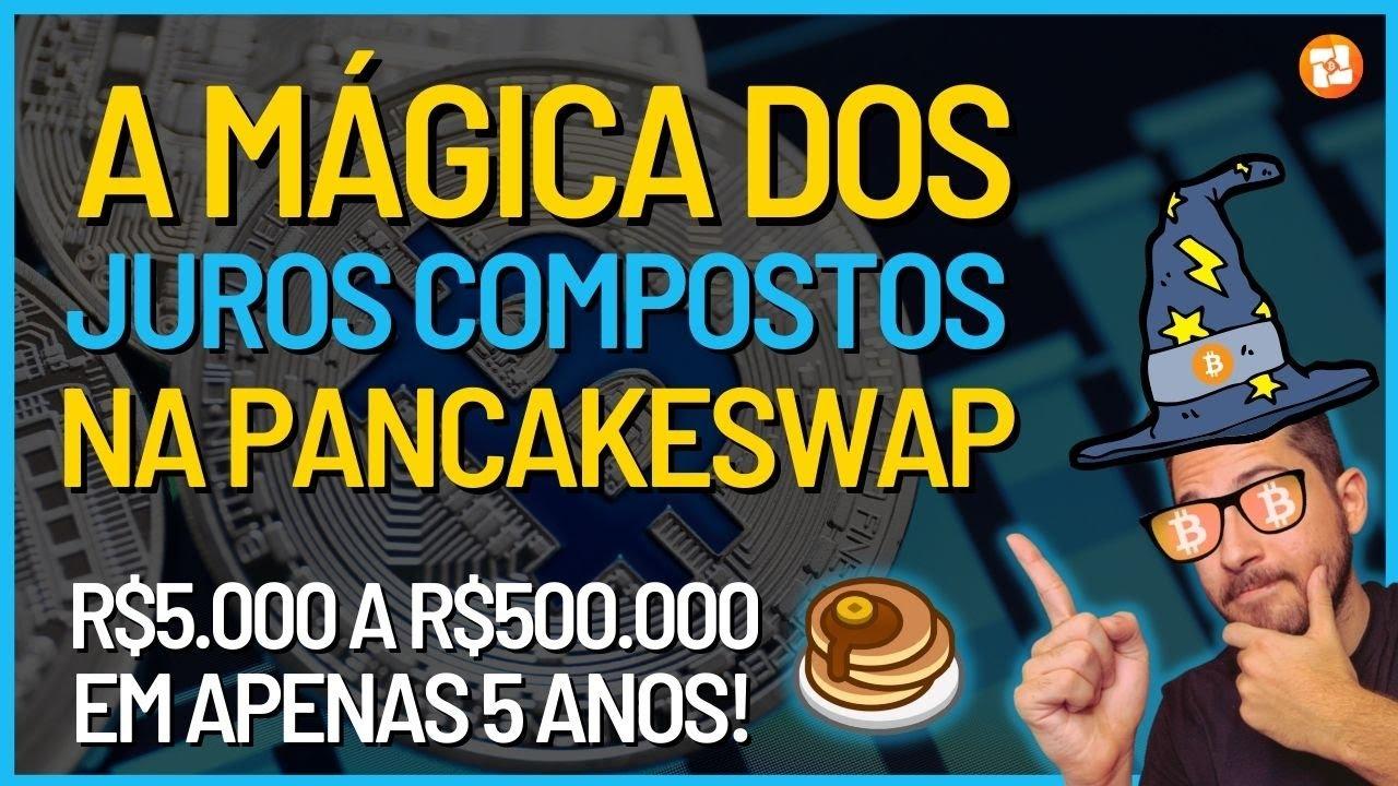 RENDA PASSIVA COM JUROS COMPOSTOS NA PANCAKE SWAP! | DE R$5.000 A R$500.000 EM 5 ANOS!