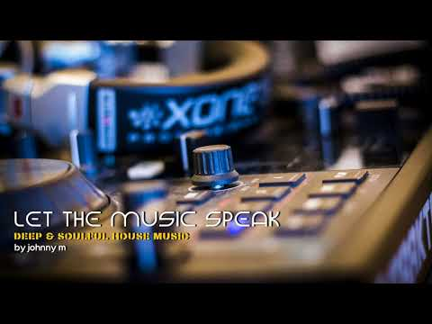 Let The Music Speak | Deep & Soulful House...