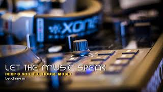 Let The Music Speak | Deep & Soulful House Music | 2017 Mixed By Johnny M