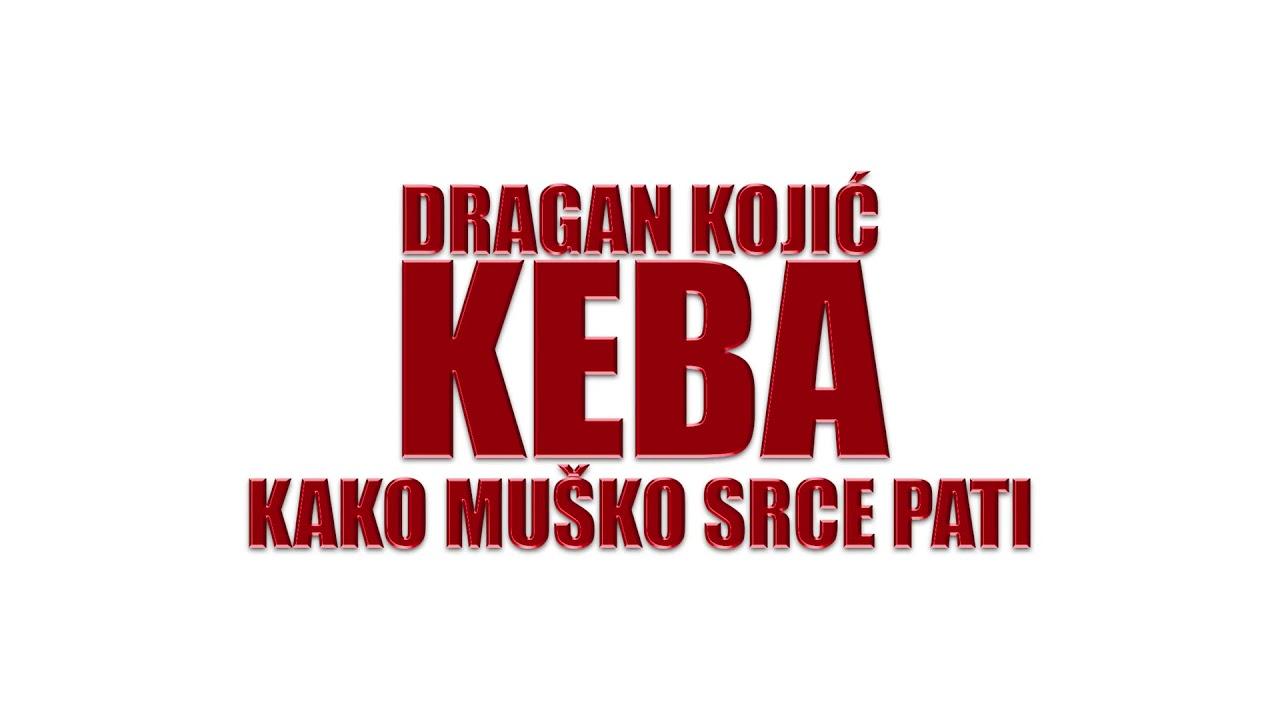 Dragan Kojic KEBA & KAKO MUŠKO SRCE PATI...