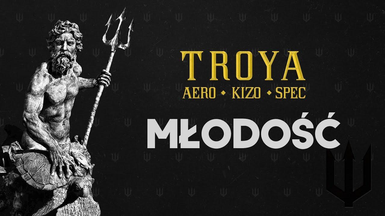 TROYA (Aero/Kizo/Spec) – Młodość