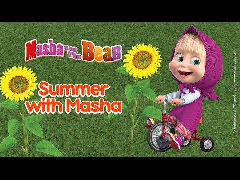 Masha and The Bear  Summer with Masha  Best summer cartoons compilation for kids