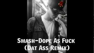 Smash-Dope As Fuck (Dat Ass Remix)