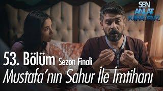 Mustafa 39 nın sahur ile imtihanı Sen Anlat Karadeniz 53 Bölüm Sezon Finali