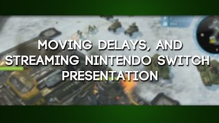 GaLm Update -  Moving Delays, and streaming Nintendo Switch Presentation (January 12)
