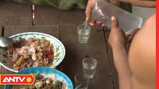 Cận cảnh trai bản uống rượu như nước lã | An toàn sống | ANTV