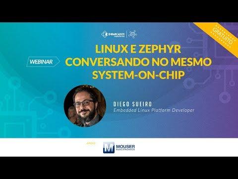 Webinar: Linux e Zephyr Conversando no mesmo System-on-chip