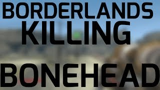 Borderlands - How to Kill Bonehead