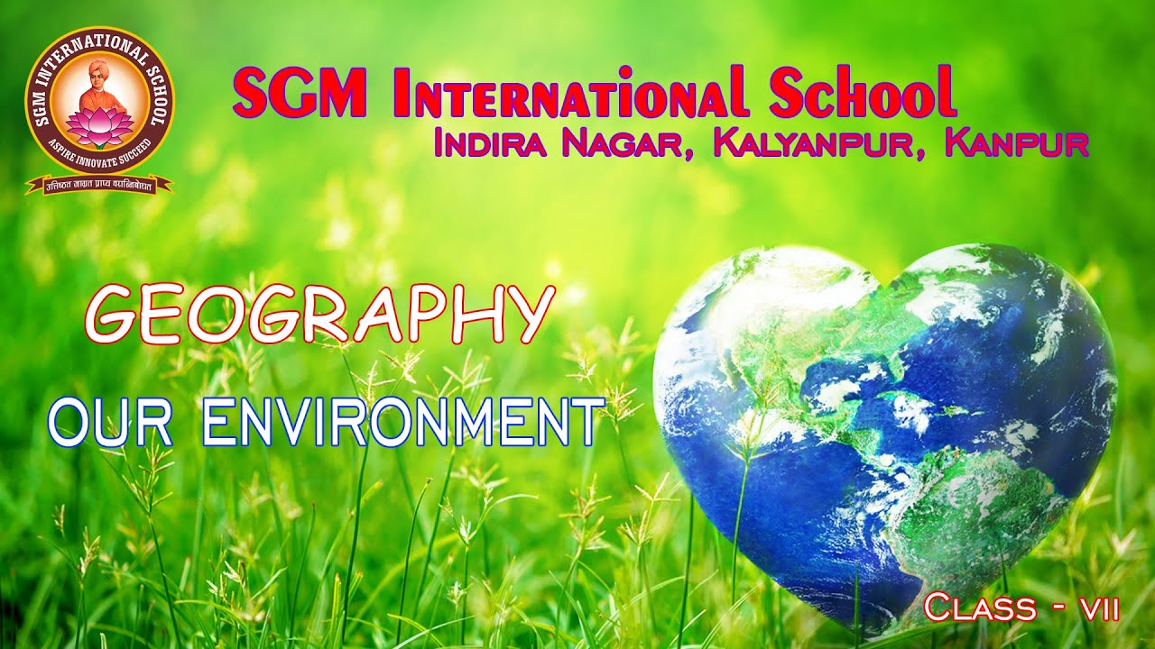 GEOGRAPHY -  Our Environment For Class   VII By Ms  Anuradha Mishra