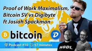 Proof of Work Maximalism, Bitcoin SV vs Digibyte ft Josiah Spackman | Podcast 010