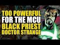 Too Powerful For Marvel Movies: Black Priest Doctor Strange