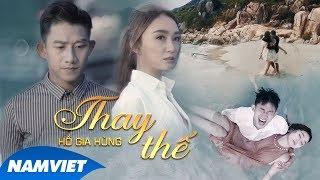 MV Thay Thế - Hồ Gia Hùng Full HD