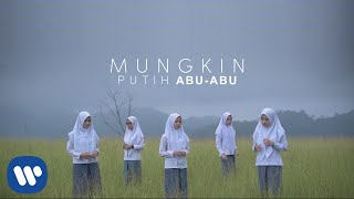Putih Abu-Abu - Mungkin [Official Music Video]