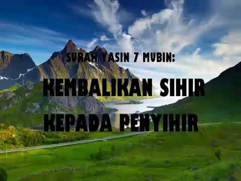 SURAH YASIN 7 MUBIN: KEMBALIKAN SIHIR KEPADA PENYIHIR/YASIN 7 MUBIN: RETURN SHIR TO SENDER