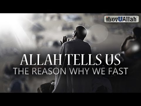 Allah Tells Us The Reason Why We Fast